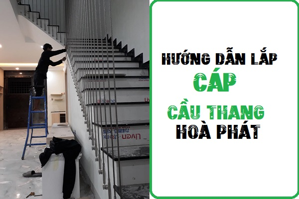 Hướng dẫn lắp cáp cầu thang Hòa phát